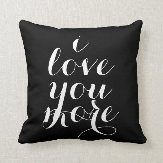 I love you more inspirational quote saying trendy cushion