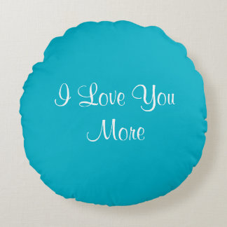 I Love You More Round Cushion