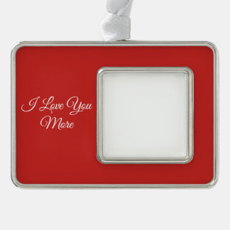 I Love You More Silver Plated Framed Ornament