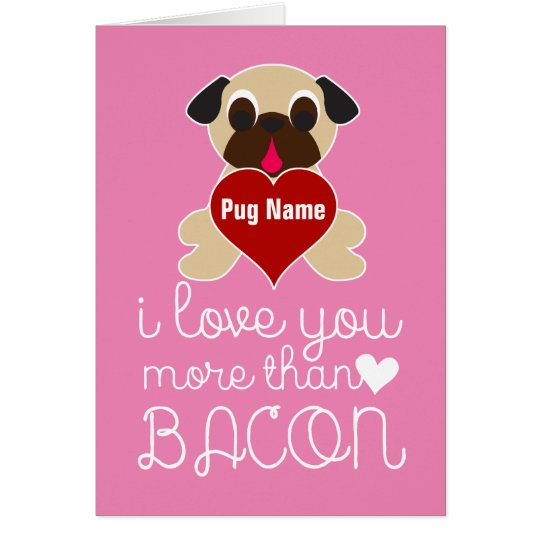 I Love You More Than Bacon Customisable Pug Heart Card