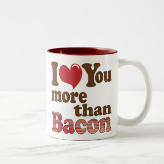 I Love You More Than Bacon Coffee Mugs