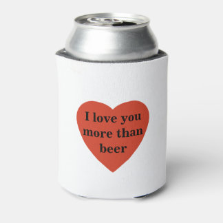 I love you more than beer can cooler