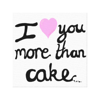 I Love You More Than Cake Canvas