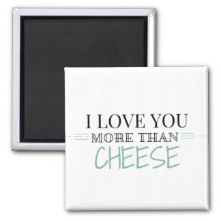 """""""I Love You More Than Cheese"""" Magnet"""