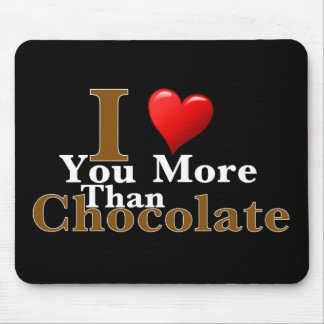 I Love You More Than Chocolate! Mouse Pad