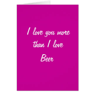 I love you more than I love beer valentines card