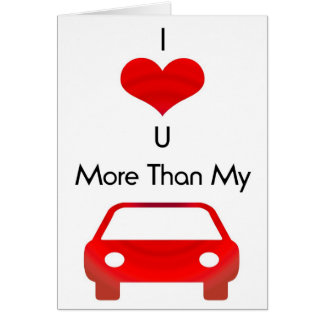 I love you more than my car card