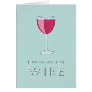I Love You More Than Wine Valentine Card