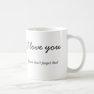 I love you, Please don't forget that Mug