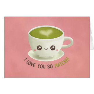 I Love You So Matcha Valentines Greeting Card