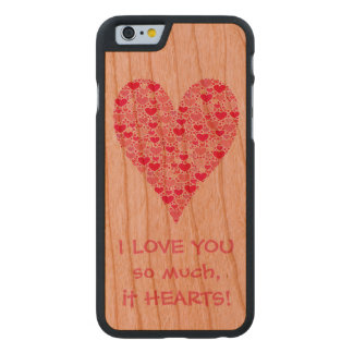 I love you so much it hearts Tiny Hearts Big Heart Carved® Cherry iPhone 6 Slim Case