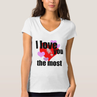 I love you the most T-Shirt
