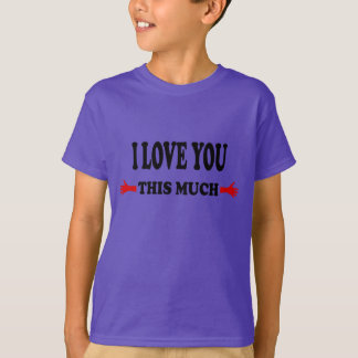 I love you this Much Open Arms T-Shirt