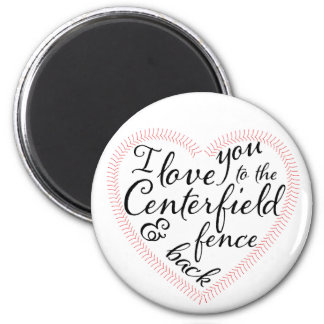 I love you to the Centerfield fence and back Magnet