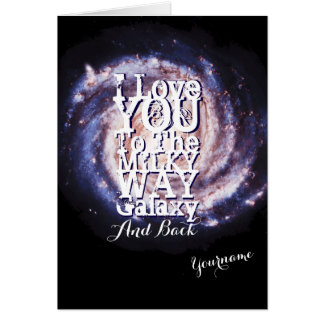 I Love You To The Milky Way Galaxy And Back Card