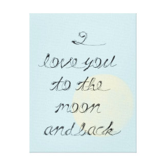 I Love You to the Moon and Back Stretched Canvas Print