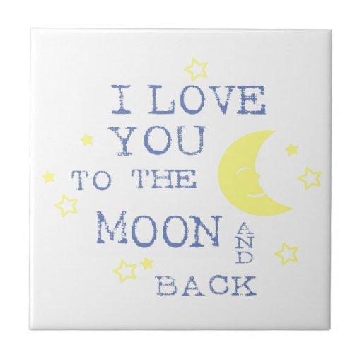 I Miss You To The Moon And Back Quotes: I Love You To The Moon And Back Quote - Blue Tiles