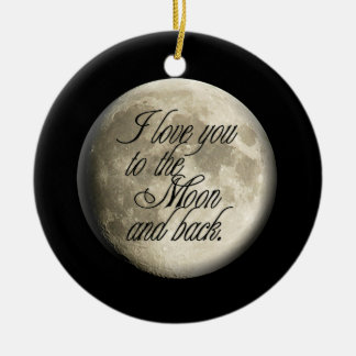I Love You to the Moon and Back Realistic Lunar Ceramic Ornament