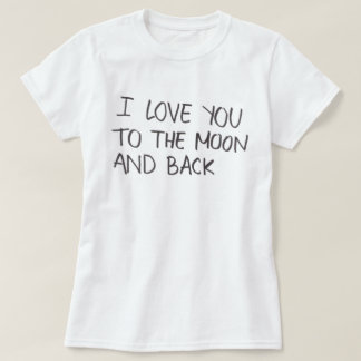 I Love You To The Moon And Back Tee