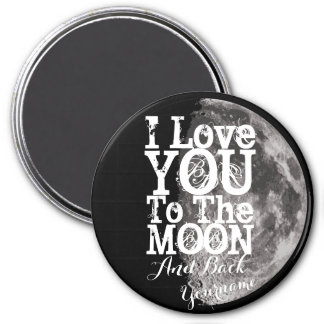 I Love You To The Moon And Back with Your Name Magnet