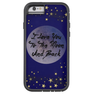 I Love You To The Moon & Back Tough Xtreme iPhone 6 Case
