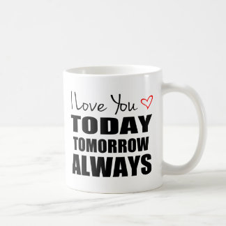 I Love You Today Tomorrow Always Red Mug