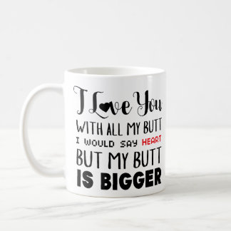 I Love You With All My Butt coffee black red Coffee Mug