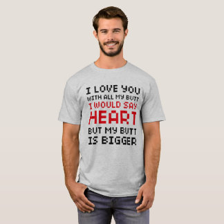 I Love You With All My Butt Man funny T-Shirt