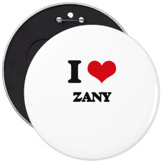 I love Zany 6 Inch Round Button