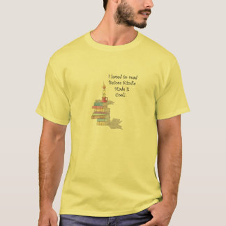 I Loved to Read Before Kindle Made it Cool Tee