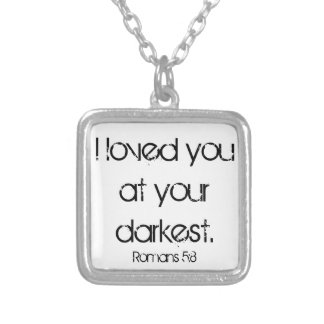 I loved you at your darkest bible verse Romans 5:8 Silver Plated Necklace