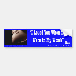 I Loved You When Your Were In My Womb Bumper Sticker