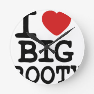 I LOVGE BIG BOOTY ROUND CLOCK