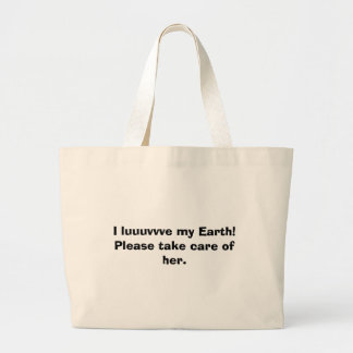 I luuuvvve my Earth!  Please take care of her. Large Tote Bag
