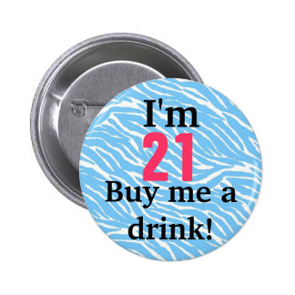I m 21 Buy me a drink 21st Birthday Button