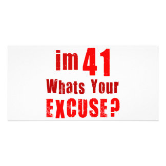 I m 41 whats your excuse Birthday Picture Card
