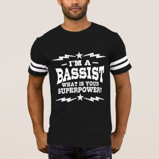 I'm A Bassist What Is Your Superpower T-Shirt