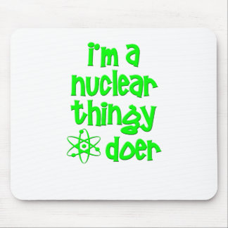 I m A Nuclear Thingy Doer Mouse Pad