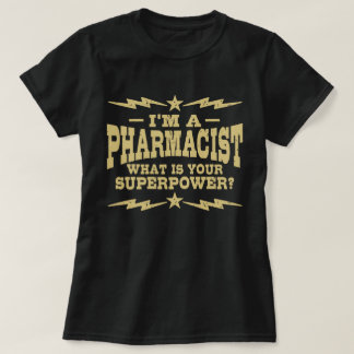 I'm A Pharmacist What Is Your Superpower T-Shirt