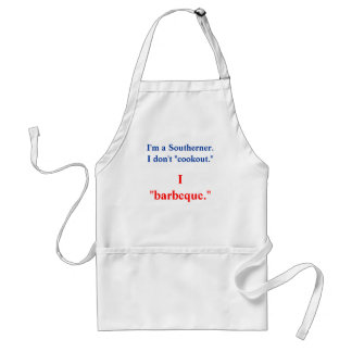 I m a Southerner I don t cookout I barbeque Aprons
