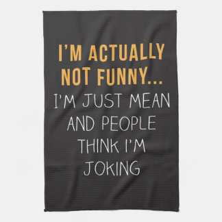 I'm actually not funny… I'm just mean... Kitchen Towels