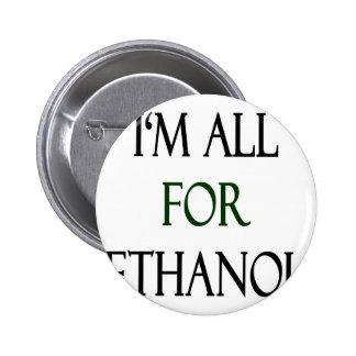 I m All For Ethanol Buttons