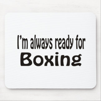 I m always ready for Boxing Mousepads