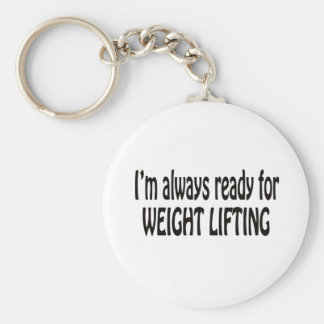 I m always ready for Weight Lifting Keychain
