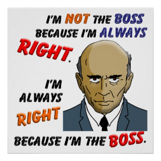 I'm Always Right Because I'm the Boss Poster