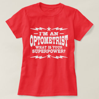 I'm An Optometrist What Is Your Superpower T-Shirt