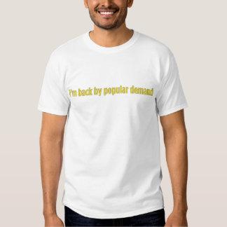 I'm back by popular demand tee shirts