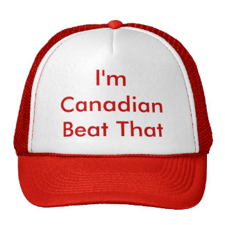 I m Canadian Beat That Trucker Hat