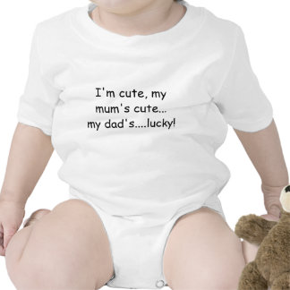 I m cute my mum s cute my dad s lucky t shirts