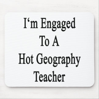 I m Engaged To A Hot Geography Teacher Mousepads
